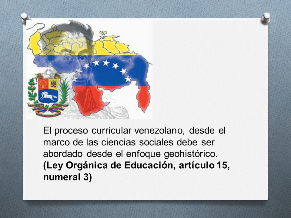 El proceso curricular venezolano, desde el marco de las ciencias sociales debe ser abordado desde el enfoque geohistórico. (Ley Orgánica de Educación,