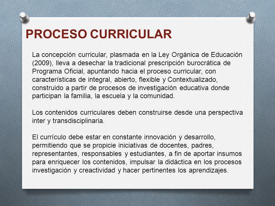 PROCESO CURRICULAR La concepción curricular, plasmada en la Ley Orgánica de Educación (2009), lleva a desechar la tradicional prescripción burocrática