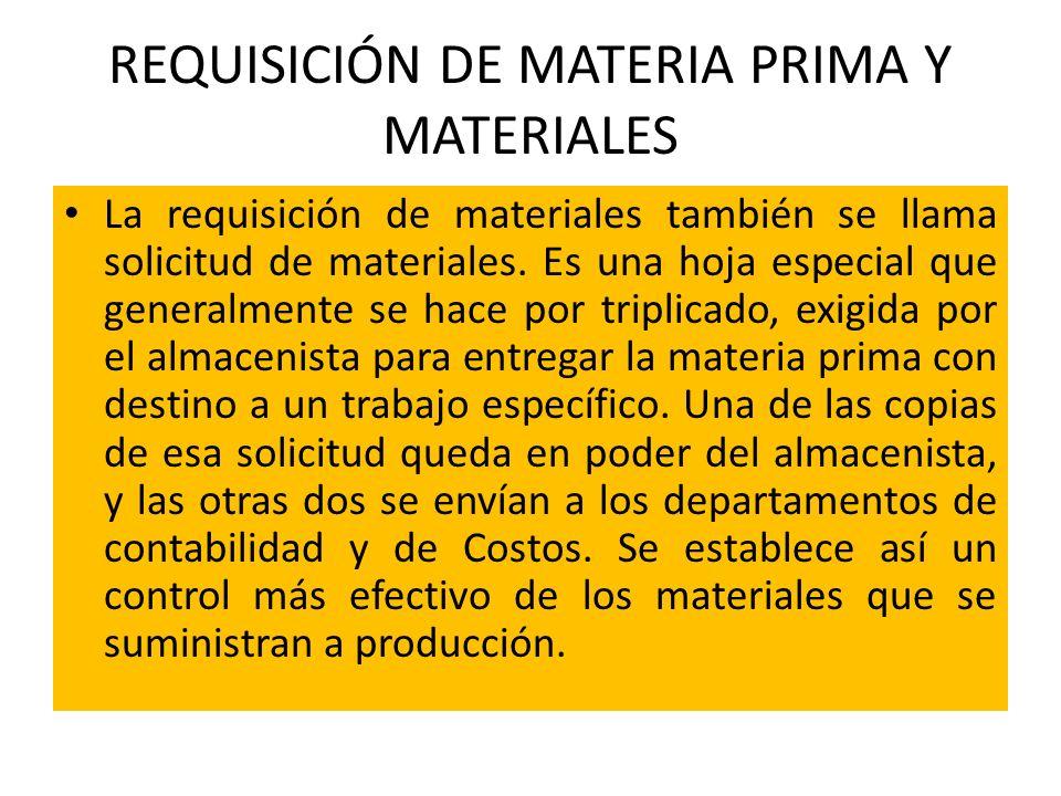 REQUISICIÓN DE MATERIA PRIMA Y MATERIALES La requisición de materiales también se llama solicitud de materiales. Es una hoja especial que generalmente