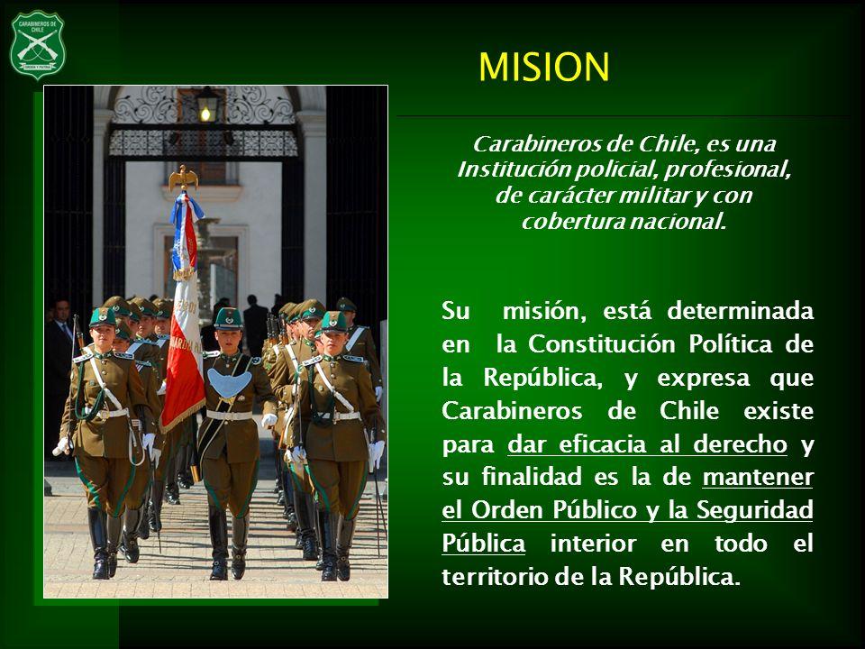 Su misión, está determinada en la Constitución Política de la República, y expresa que Carabineros de Chile existe para dar eficacia al derecho y su f