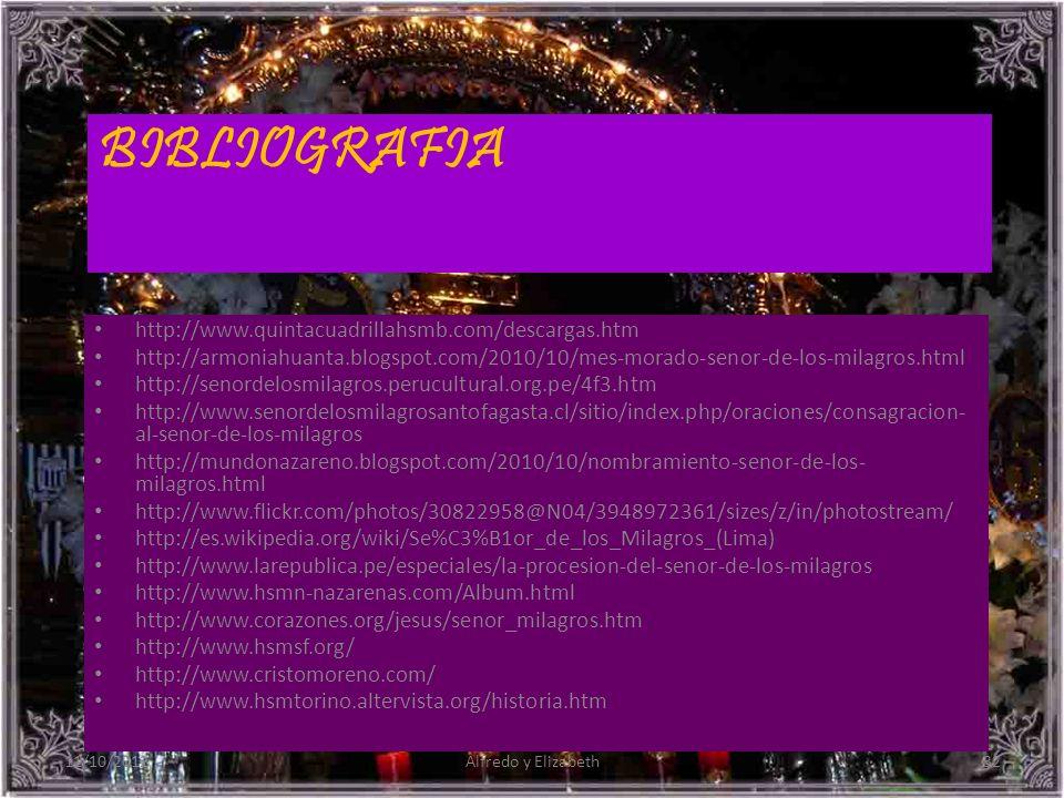 BIBLIOGRAFIA http://www.quintacuadrillahsmb.com/descargas.htm http://armoniahuanta.blogspot.com/2010/10/mes-morado-senor-de-los-milagros.html http://senordelosmilagros.perucultural.org.pe/4f3.htm http://www.senordelosmilagrosantofagasta.cl/sitio/index.php/oraciones/consagracion- al-senor-de-los-milagros http://mundonazareno.blogspot.com/2010/10/nombramiento-senor-de-los- milagros.html http://www.flickr.com/photos/30822958@N04/3948972361/sizes/z/in/photostream/ http://es.wikipedia.org/wiki/Se%C3%B1or_de_los_Milagros_(Lima) http://www.larepublica.pe/especiales/la-procesion-del-senor-de-los-milagros http://www.hsmn-nazarenas.com/Album.html http://www.corazones.org/jesus/senor_milagros.htm http://www.hsmsf.org/ http://www.cristomoreno.com/ http://www.hsmtorino.altervista.org/historia.htm 11/10/201232Alfredo y Elizabeth