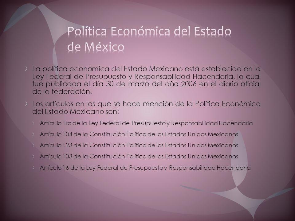 La política económica del Estado Mexicano está establecida en la Ley Federal de Presupuesto y Responsabilidad Hacendaria, la cual fue publicada el día