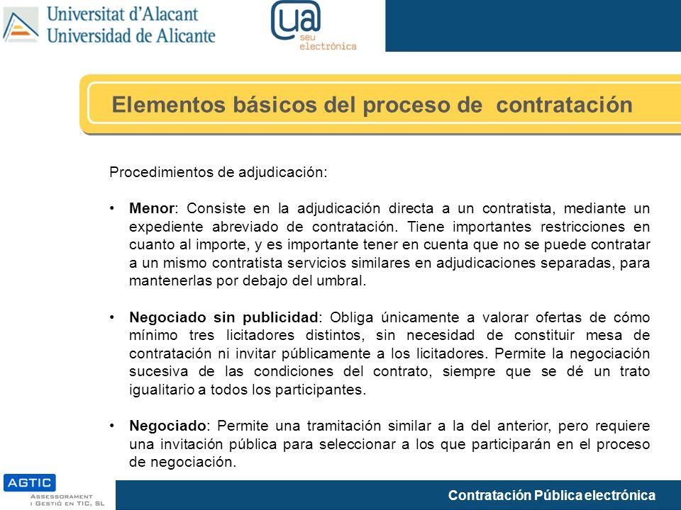 Contratación Pública electrónica Elementos básicos del proceso de contratación Procedimientos de adjudicación: Menor: Consiste en la adjudicación directa a un contratista, mediante un expediente abreviado de contratación.