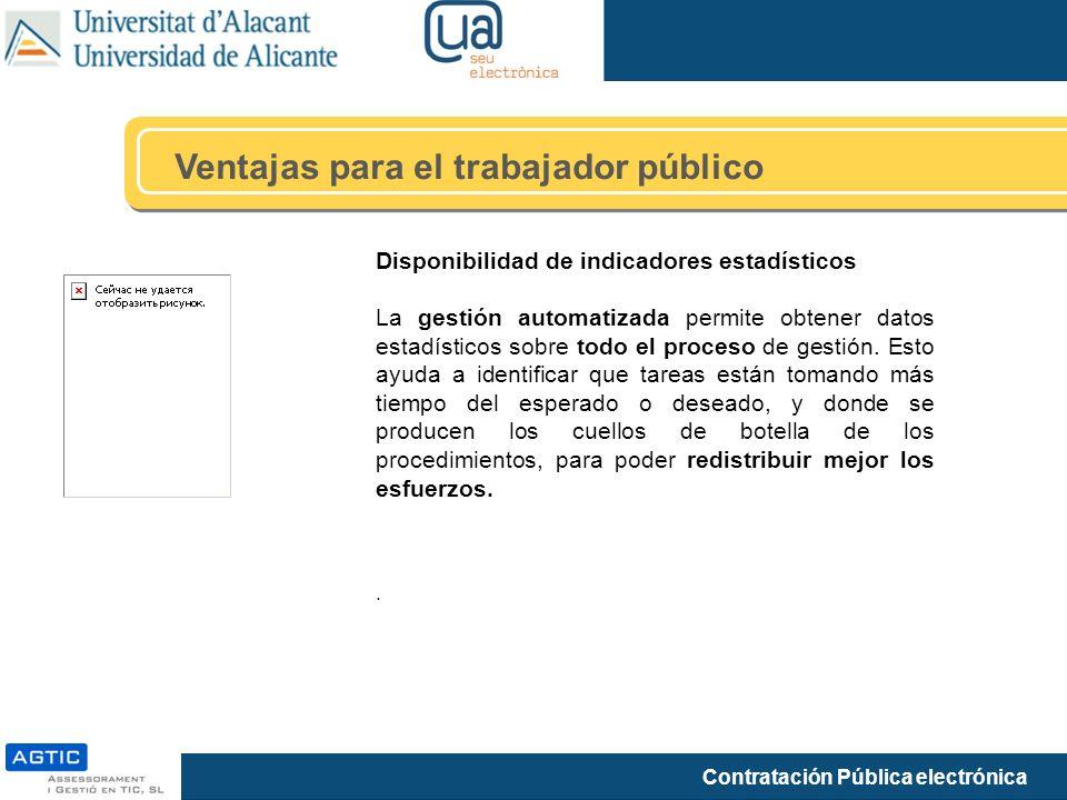 Contratación Pública electrónica Ventajas para el trabajador público Disponibilidad de indicadores estadísticos La gestión automatizada permite obtene