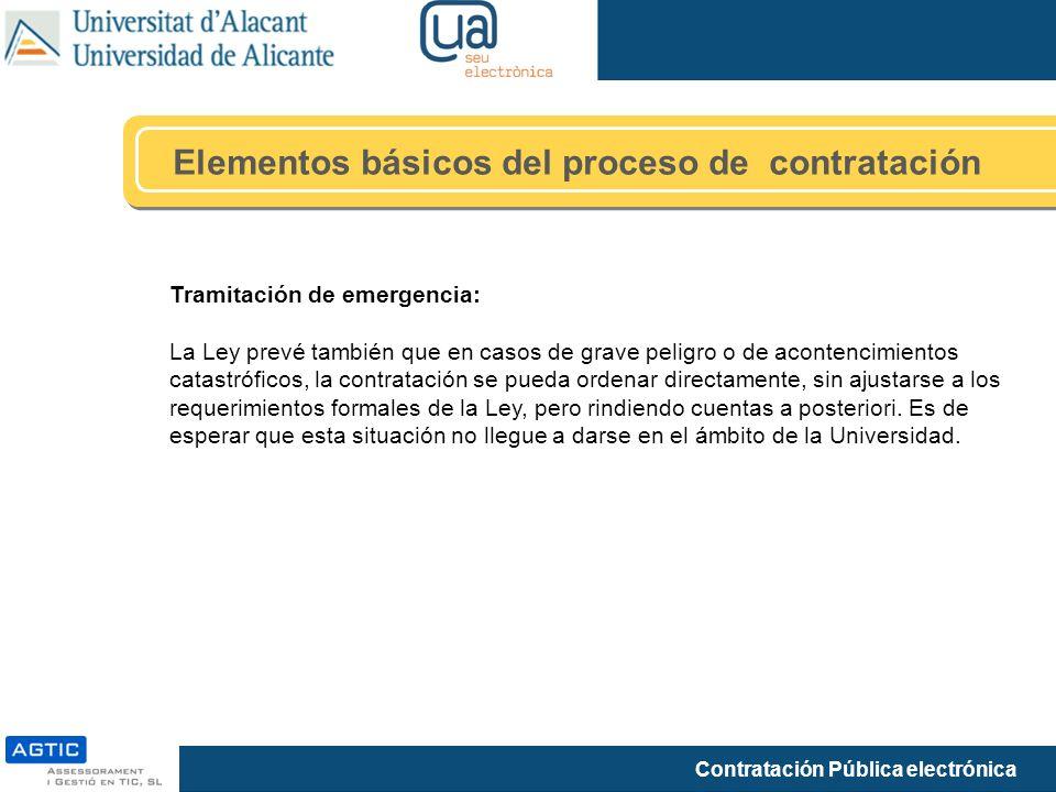 Contratación Pública electrónica Elementos básicos del proceso de contratación Tramitación de emergencia: La Ley prevé también que en casos de grave p
