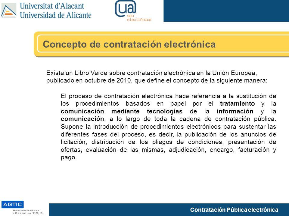 Contratación Pública electrónica Existe un Libro Verde sobre contratación electrónica en la Unión Europea, publicado en octubre de 2010, que define el