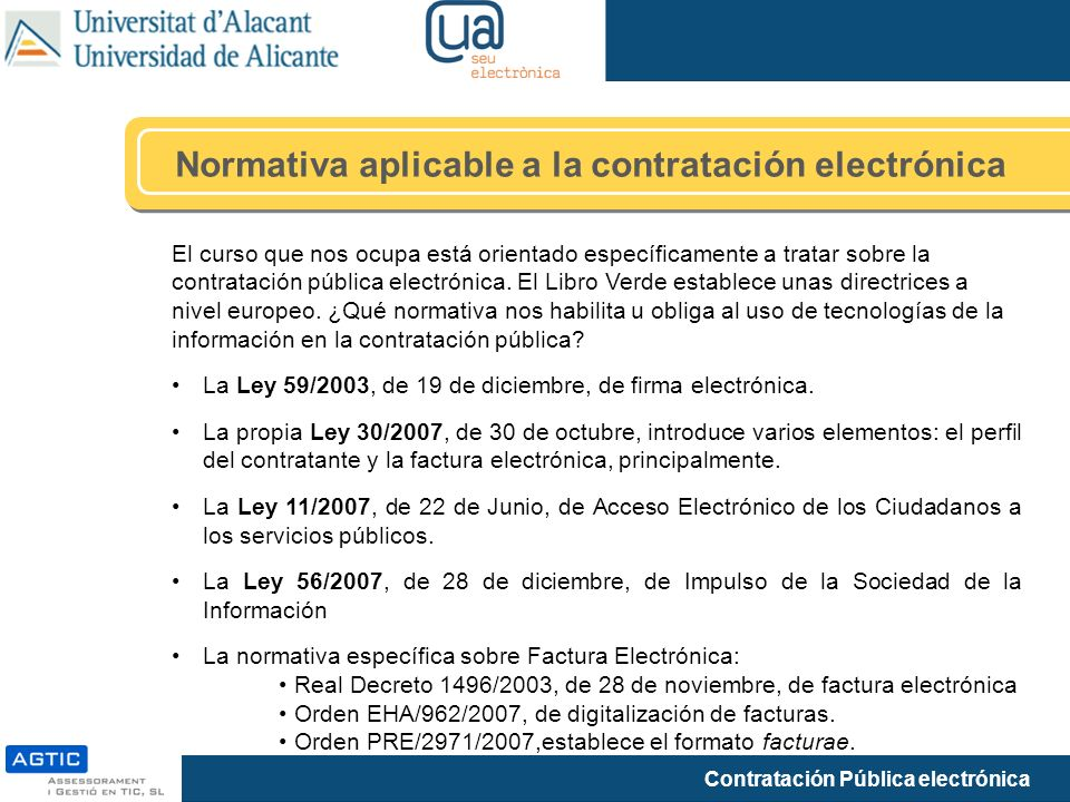 Contratación Pública electrónica El curso que nos ocupa está orientado específicamente a tratar sobre la contratación pública electrónica.