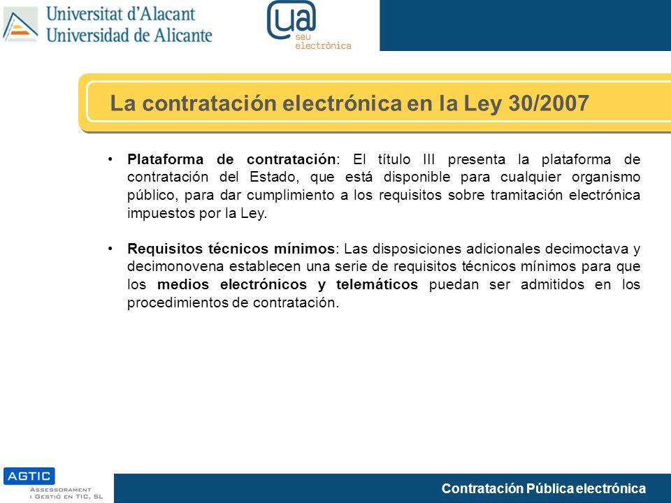 Contratación Pública electrónica Plataforma de contratación: El título III presenta la plataforma de contratación del Estado, que está disponible para cualquier organismo público, para dar cumplimiento a los requisitos sobre tramitación electrónica impuestos por la Ley.