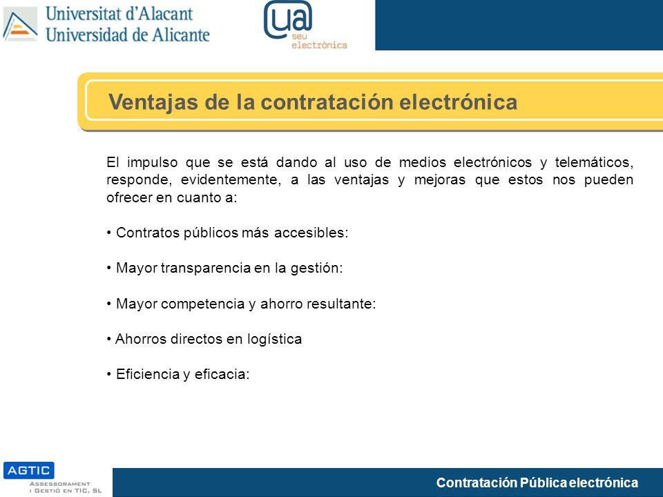 Contratación Pública electrónica Ventajas de la contratación electrónica El impulso que se está dando al uso de medios electrónicos y telemáticos, res