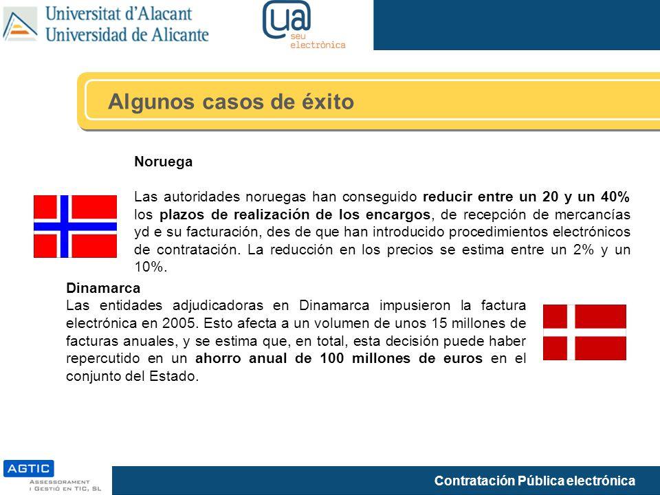 Contratación Pública electrónica Algunos casos de éxito Noruega Las autoridades noruegas han conseguido reducir entre un 20 y un 40% los plazos de realización de los encargos, de recepción de mercancías yd e su facturación, des de que han introducido procedimientos electrónicos de contratación.