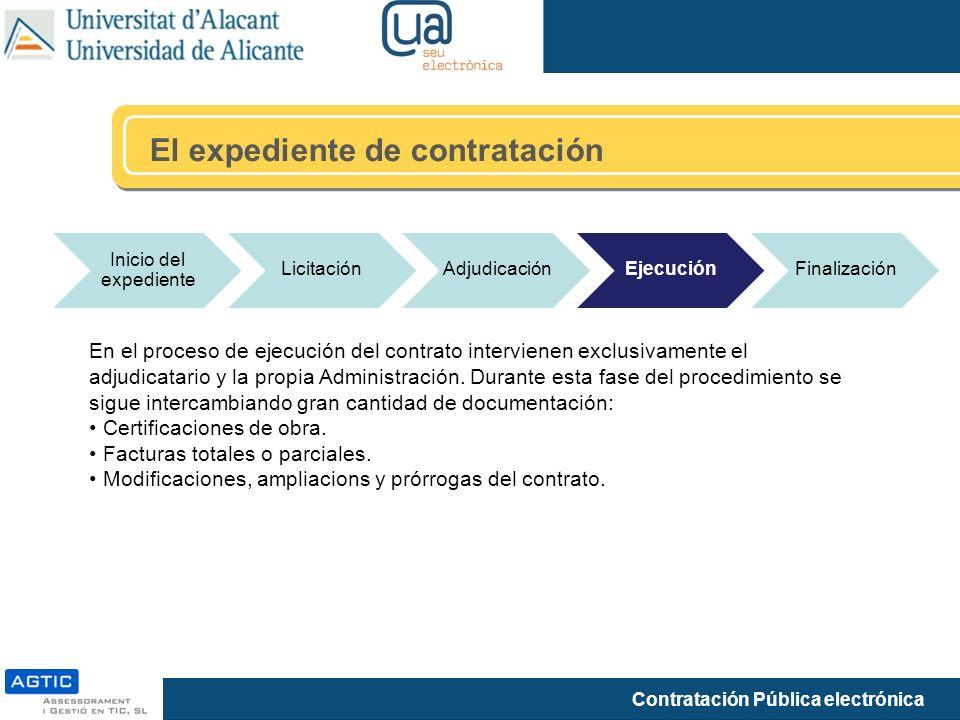 Contratación Pública electrónica El expediente de contratación Inicio del expediente LicitaciónAdjudicaciónEjecuciónFinalización En el proceso de ejecución del contrato intervienen exclusivamente el adjudicatario y la propia Administración.