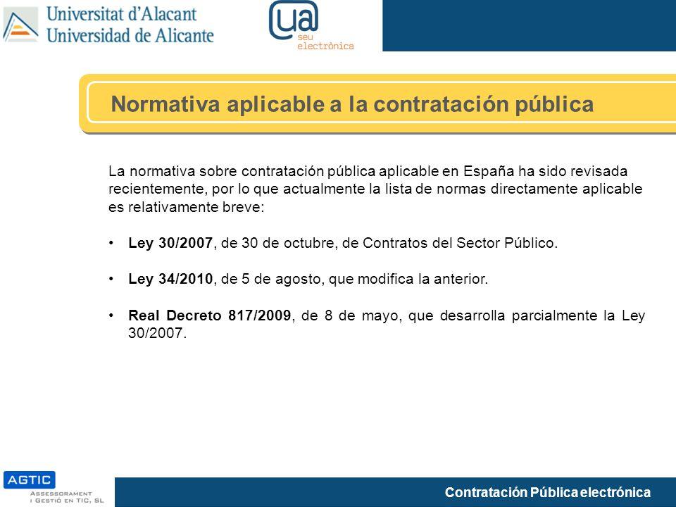 Contratación Pública electrónica La normativa sobre contratación pública aplicable en España ha sido revisada recientemente, por lo que actualmente la