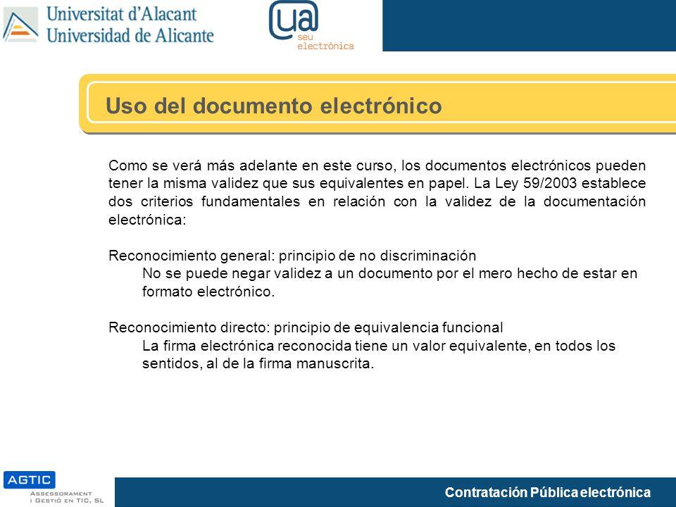 Contratación Pública electrónica Uso del documento electrónico Como se verá más adelante en este curso, los documentos electrónicos pueden tener la misma validez que sus equivalentes en papel.
