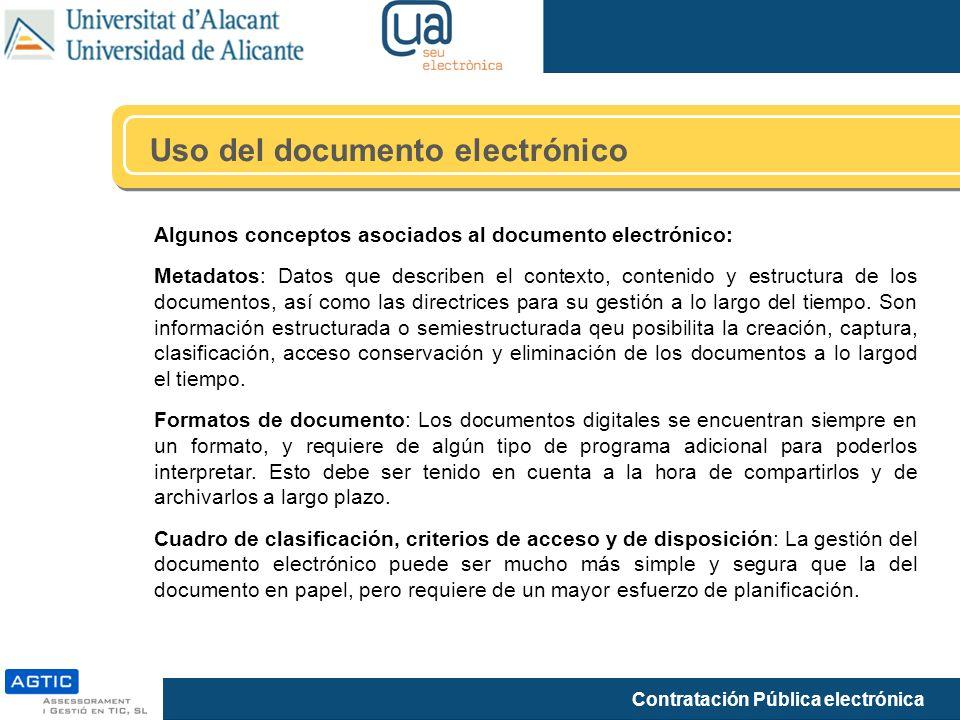 Contratación Pública electrónica Uso del documento electrónico Algunos conceptos asociados al documento electrónico: Metadatos: Datos que describen el contexto, contenido y estructura de los documentos, así como las directrices para su gestión a lo largo del tiempo.