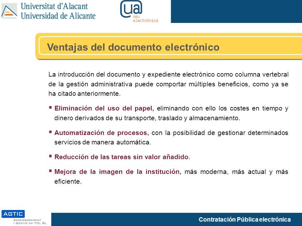 Contratación Pública electrónica Ventajas del documento electrónico La introducción del documento y expediente electrónico como columna vertebral de la gestión administrativa puede comportar múltiples beneficios, como ya se ha citado anteriormente.