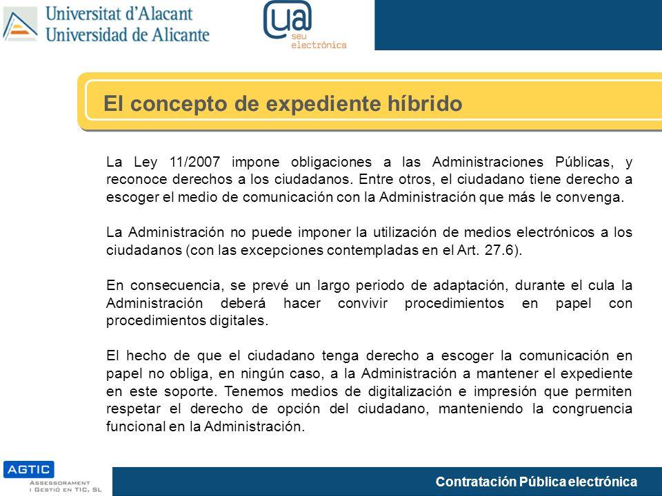 Contratación Pública electrónica El concepto de expediente híbrido La Ley 11/2007 impone obligaciones a las Administraciones Públicas, y reconoce dere