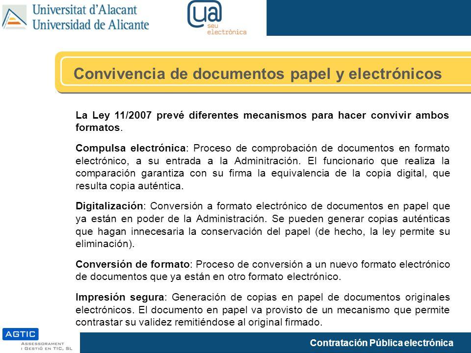 Contratación Pública electrónica Convivencia de documentos papel y electrónicos La Ley 11/2007 prevé diferentes mecanismos para hacer convivir ambos formatos.