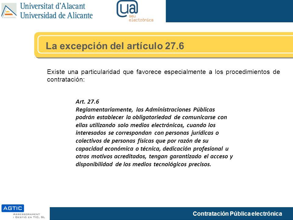 Contratación Pública electrónica La excepción del artículo 27.6 Existe una particularidad que favorece especialmente a los procedimientos de contratac
