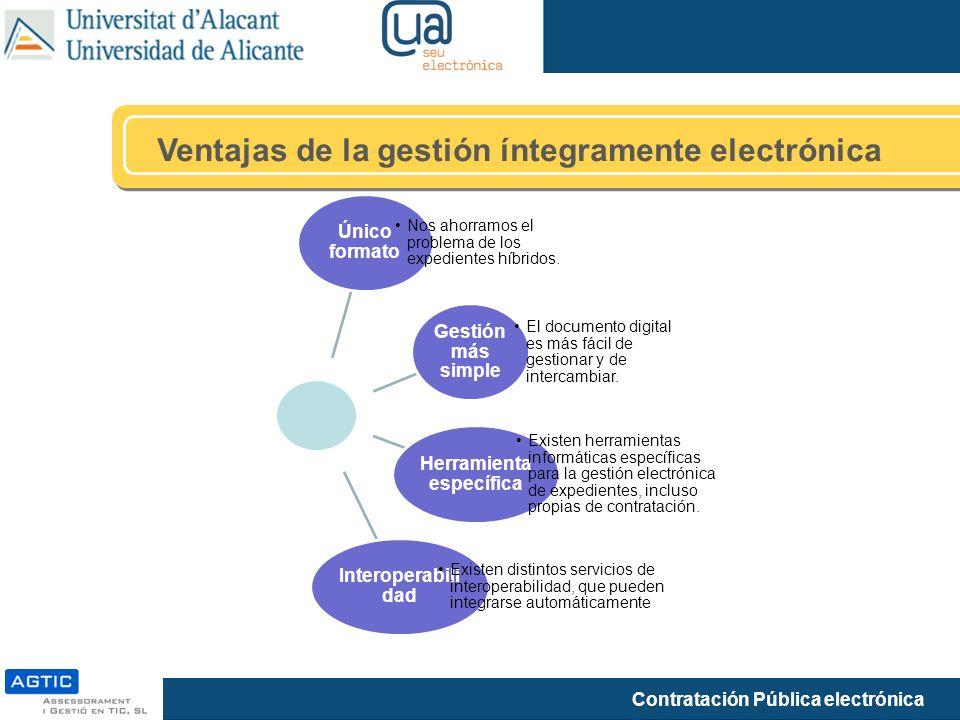 Contratación Pública electrónica Ventajas de la gestión íntegramente electrónica Único formato Nos ahorramos el problema de los expedientes híbridos.