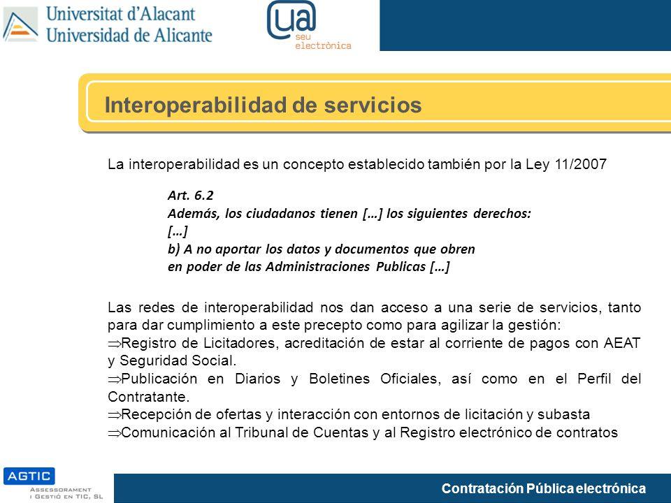 Contratación Pública electrónica Interoperabilidad de servicios La interoperabilidad es un concepto establecido también por la Ley 11/2007 Las redes d