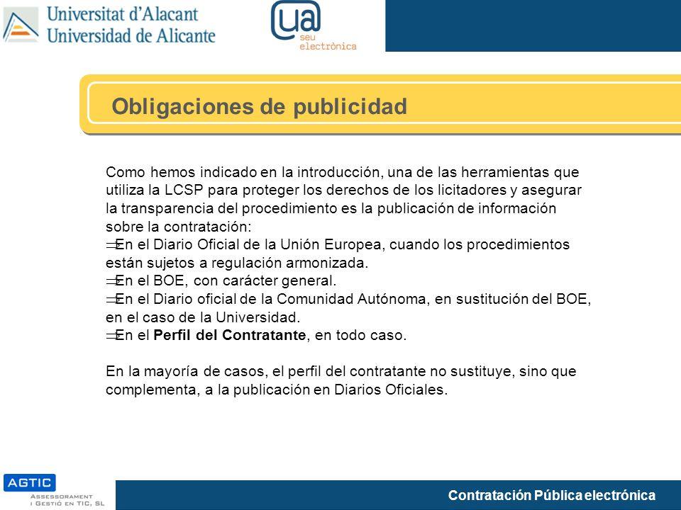 Contratación Pública electrónica Obligaciones de publicidad Como hemos indicado en la introducción, una de las herramientas que utiliza la LCSP para proteger los derechos de los licitadores y asegurar la transparencia del procedimiento es la publicación de información sobre la contratación: En el Diario Oficial de la Unión Europea, cuando los procedimientos están sujetos a regulación armonizada.