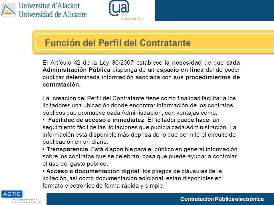 Contratación Pública electrónica Función del Perfil del Contratante El Artículo 42 de la Ley 30/2007 establece la necesidad de que cada Administración