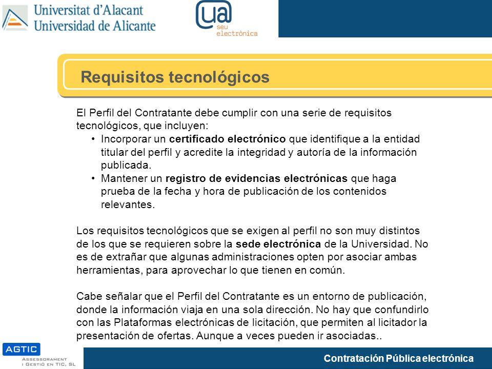 Contratación Pública electrónica Requisitos tecnológicos El Perfil del Contratante debe cumplir con una serie de requisitos tecnológicos, que incluyen: Incorporar un certificado electrónico que identifique a la entidad titular del perfil y acredite la integridad y autoría de la información publicada.