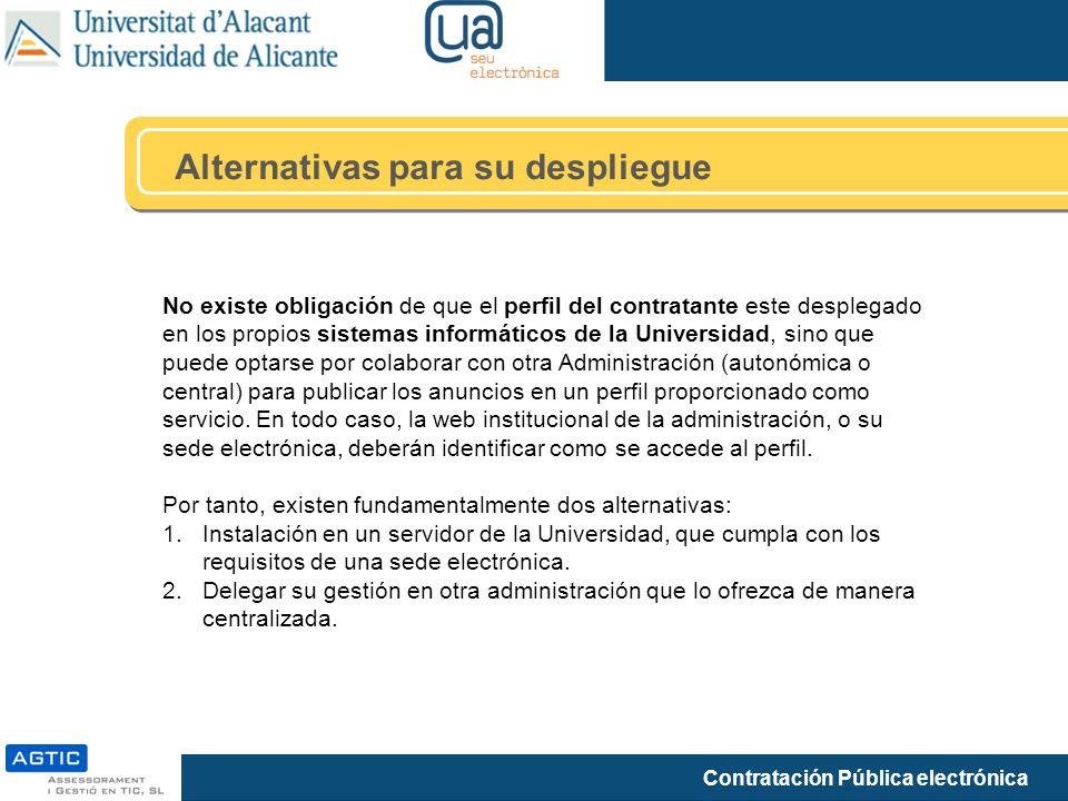 Contratación Pública electrónica Alternativas para su despliegue No existe obligación de que el perfil del contratante este desplegado en los propios