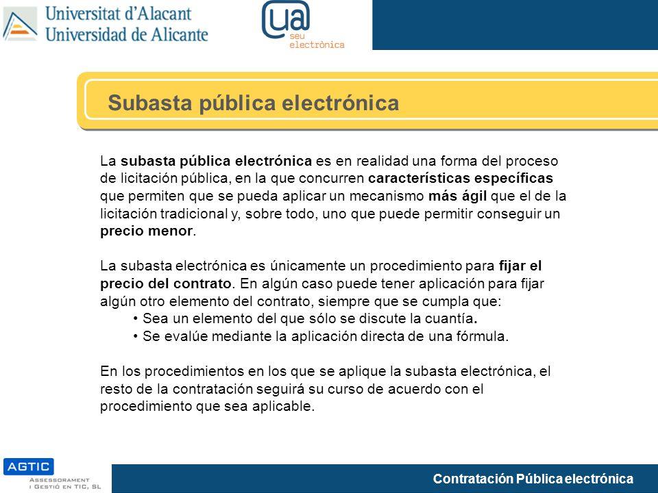 Contratación Pública electrónica Subasta pública electrónica La subasta pública electrónica es en realidad una forma del proceso de licitación pública