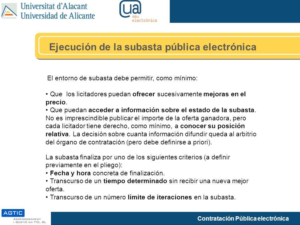 Contratación Pública electrónica Ejecución de la subasta pública electrónica El entorno de subasta debe permitir, como mínimo: Que los licitadores pue