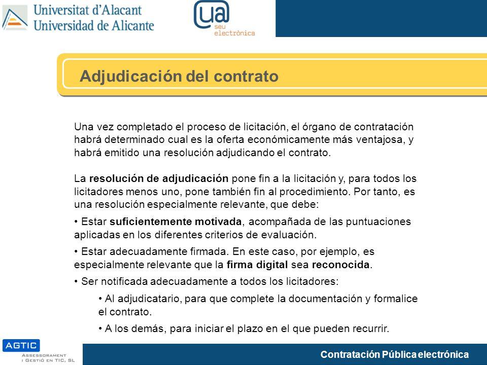 Contratación Pública electrónica Adjudicación del contrato Una vez completado el proceso de licitación, el órgano de contratación habrá determinado cual es la oferta económicamente más ventajosa, y habrá emitido una resolución adjudicando el contrato.
