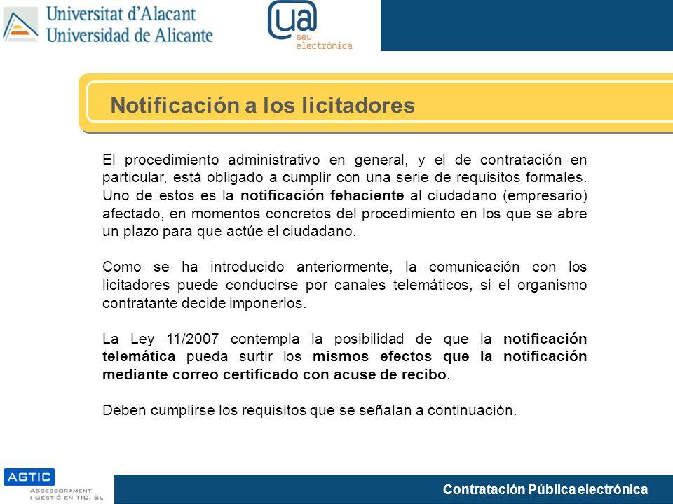 Contratación Pública electrónica Notificación a los licitadores El procedimiento administrativo en general, y el de contratación en particular, está obligado a cumplir con una serie de requisitos formales.
