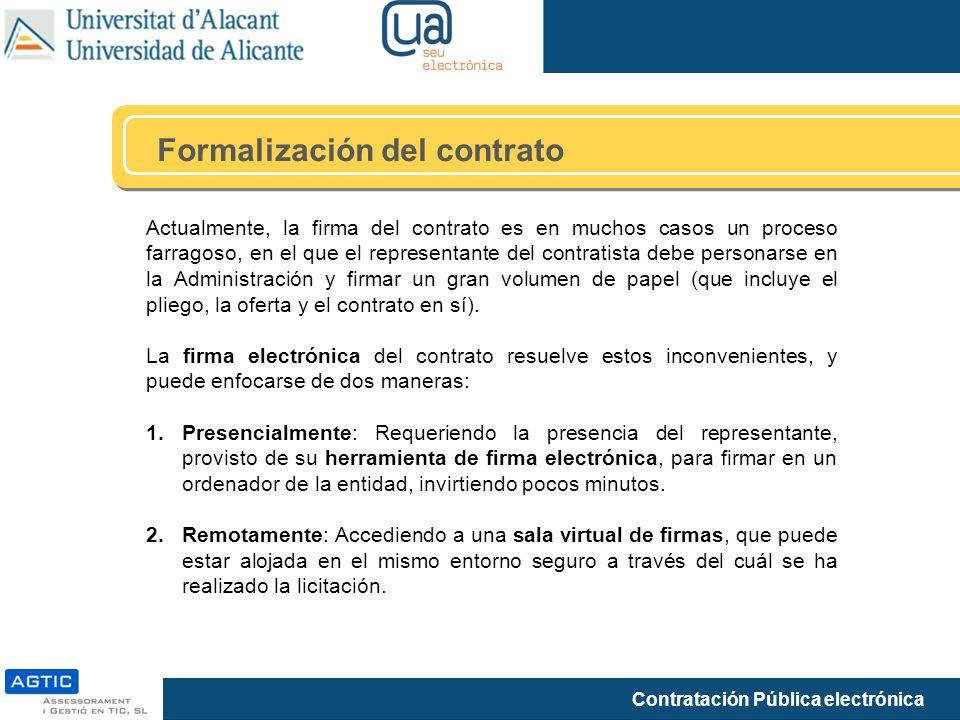 Contratación Pública electrónica Formalización del contrato Actualmente, la firma del contrato es en muchos casos un proceso farragoso, en el que el representante del contratista debe personarse en la Administración y firmar un gran volumen de papel (que incluye el pliego, la oferta y el contrato en sí).