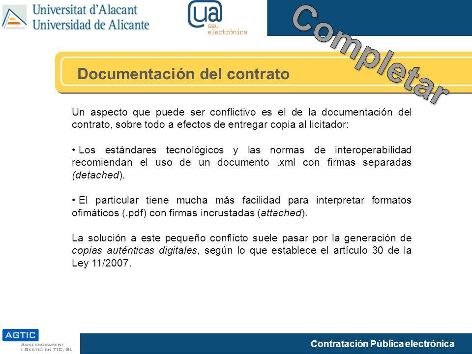 Contratación Pública electrónica Documentación del contrato Un aspecto que puede ser conflictivo es el de la documentación del contrato, sobre todo a efectos de entregar copia al licitador: Los estándares tecnológicos y las normas de interoperabilidad recomiendan el uso de un documento.xml con firmas separadas (detached).