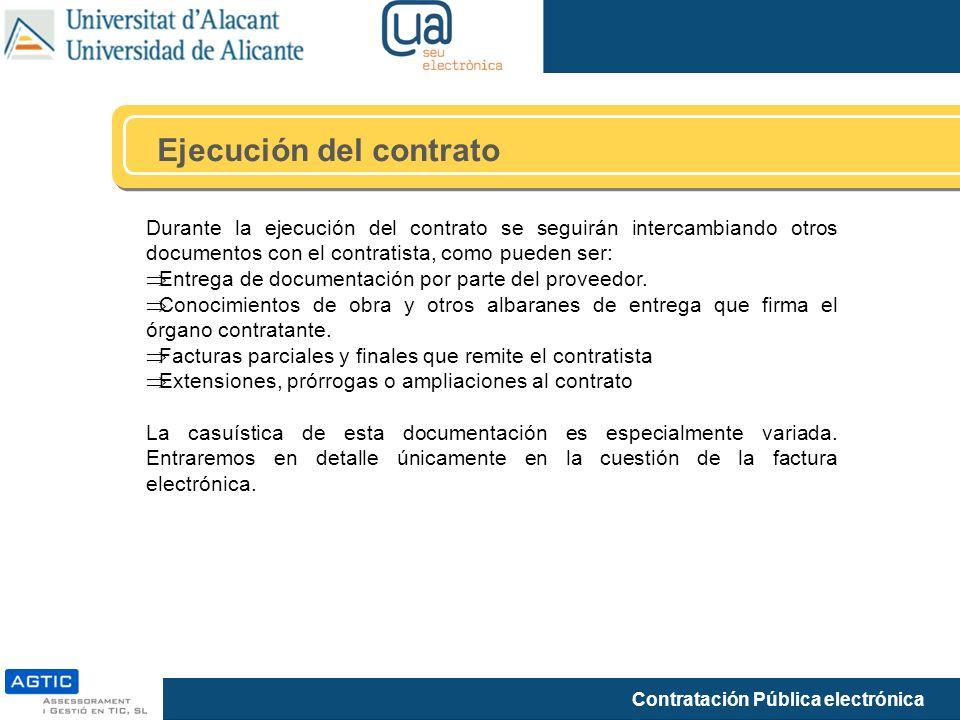 Contratación Pública electrónica Ejecución del contrato Durante la ejecución del contrato se seguirán intercambiando otros documentos con el contratis