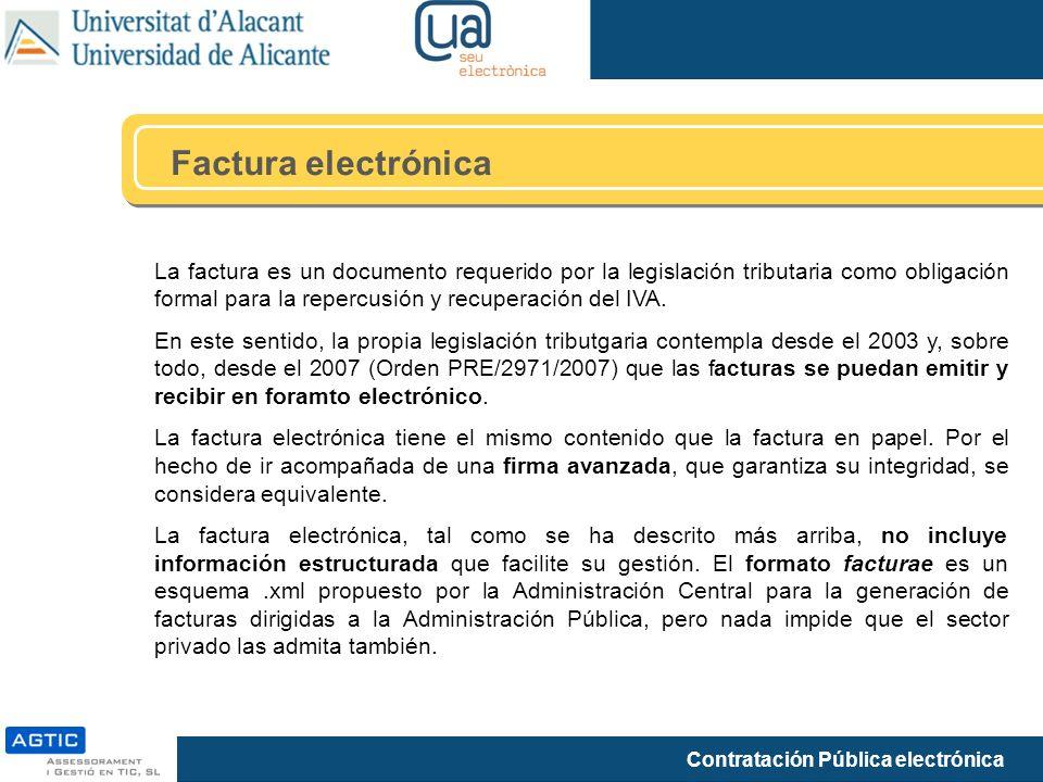 Contratación Pública electrónica La factura es un documento requerido por la legislación tributaria como obligación formal para la repercusión y recuperación del IVA.