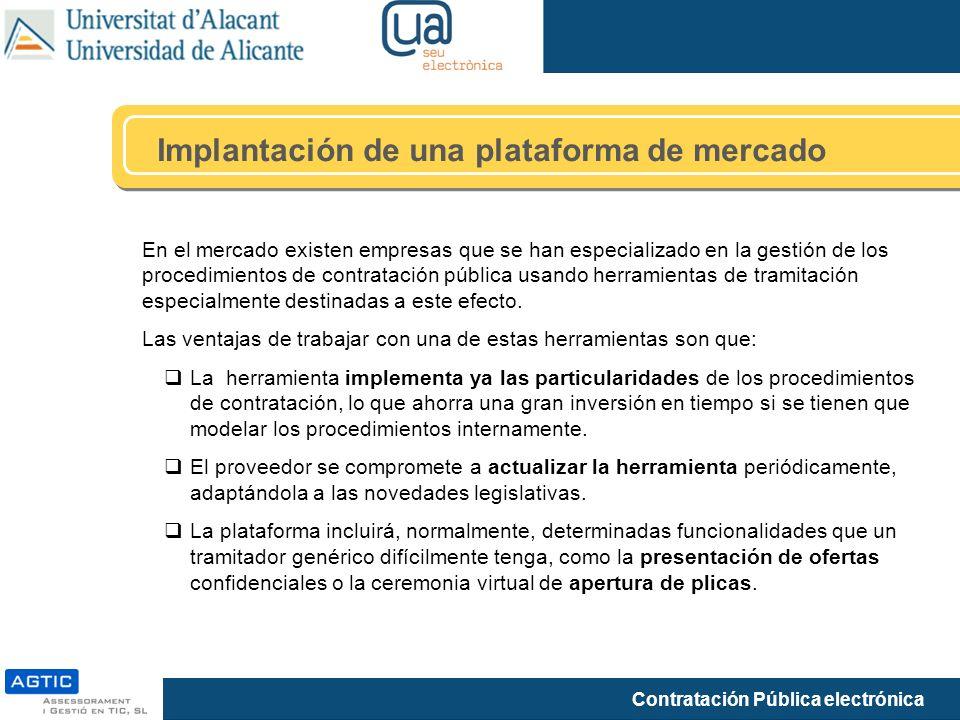 Contratación Pública electrónica Implantación de una plataforma de mercado En el mercado existen empresas que se han especializado en la gestión de los procedimientos de contratación pública usando herramientas de tramitación especialmente destinadas a este efecto.