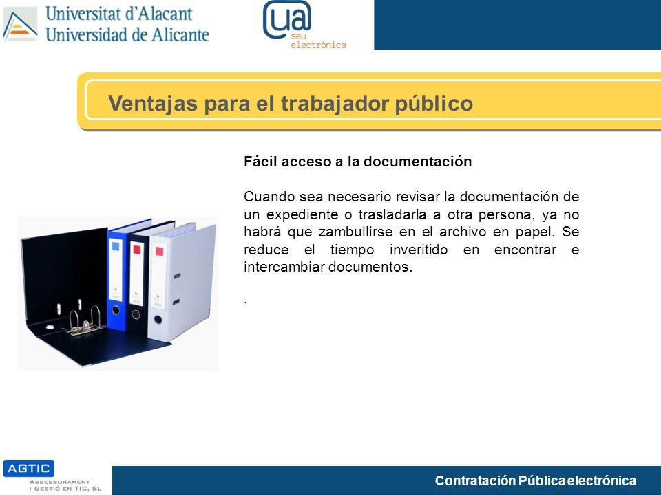 Contratación Pública electrónica Ventajas para el trabajador público Fácil acceso a la documentación Cuando sea necesario revisar la documentación de