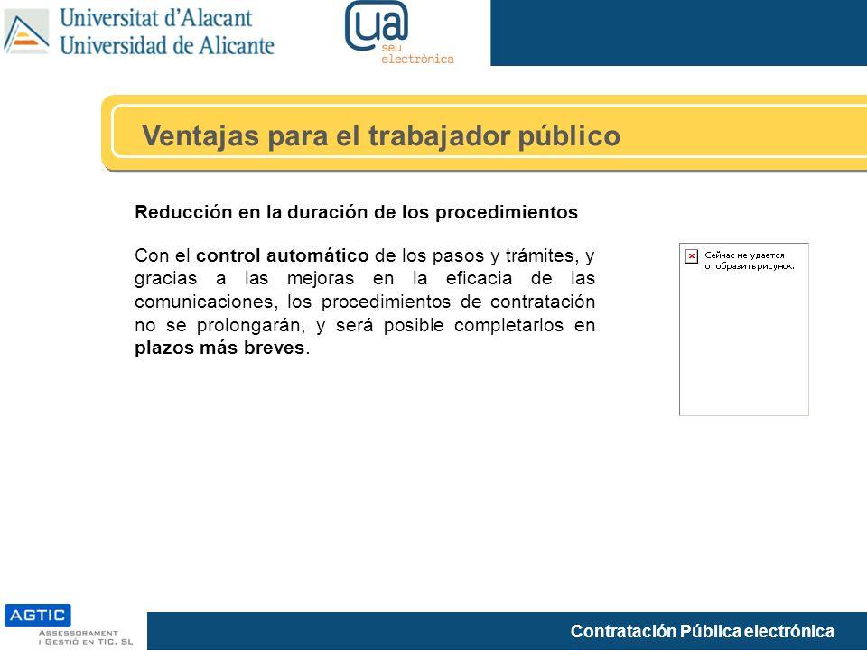 Contratación Pública electrónica Ventajas para el trabajador público Reducción en la duración de los procedimientos Con el control automático de los p