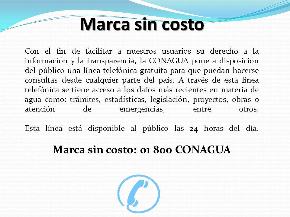 Marca sin costo Con el fin de facilitar a nuestros usuarios su derecho a la información y la transparencia, la CONAGUA pone a disposición del público