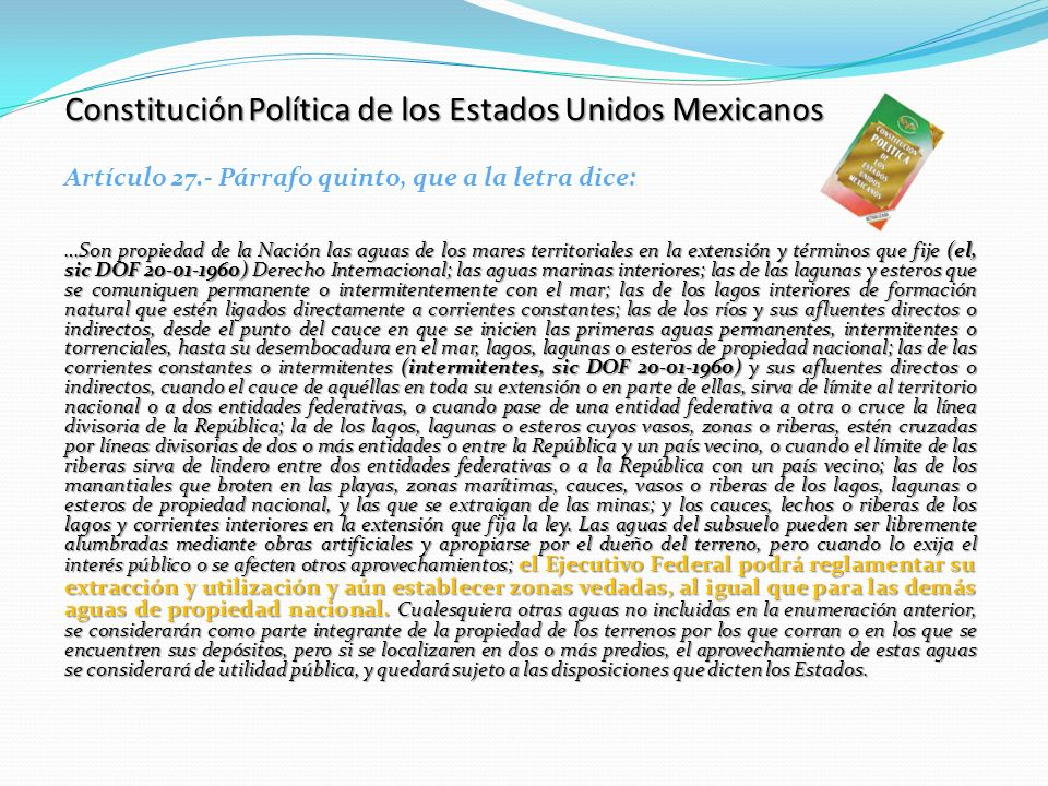 Constitución Política de los Estados Unidos Mexicanos Artículo 27.- Párrafo quinto, que a la letra dice: …Son propiedad de la Nación las aguas de los
