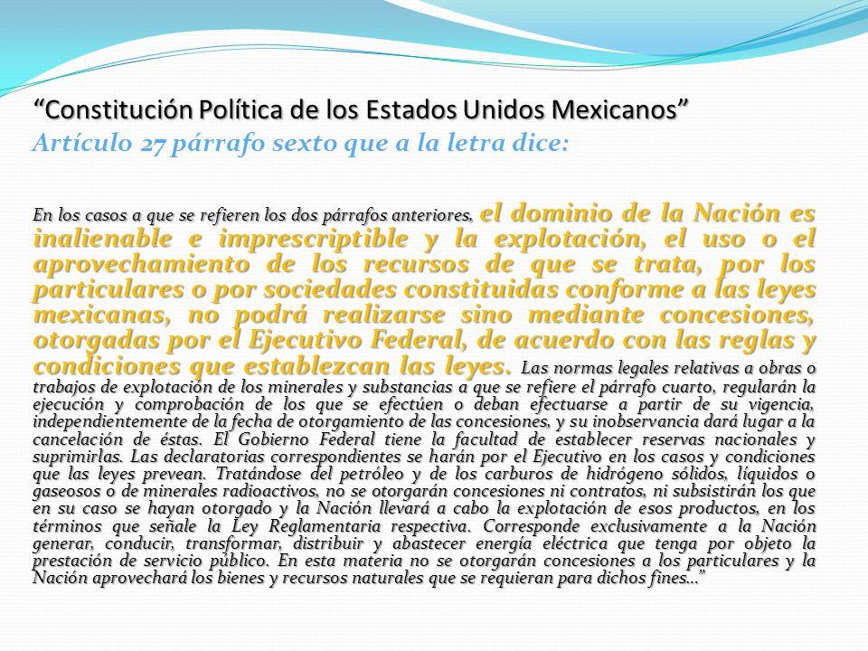 Constitución Política de los Estados Unidos Mexicanos Artículo 27 párrafo sexto que a la letra dice: En los casos a que se refieren los dos párrafos a