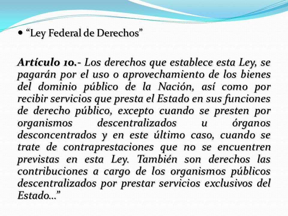 Ley Federal de Derechos Ley Federal de Derechos Artículo 1o.- Los derechos que establece esta Ley, se pagarán por el uso o aprovechamiento de los bien