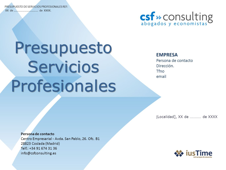 Presupuesto Servicios Profesionales PRESUPUESTO DE SERVICIOS PROFESIONALES REF: XX de ……………………………. de XXXX. Persona de contacto Centro Empresarial - A