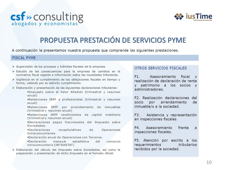 10 PROPUESTA PRESTACIÓN DE SERVICIOS PYME A continuación le presentamos nuestra propuesta que comprende las siguientes prestaciones. FISCAL PYME Super