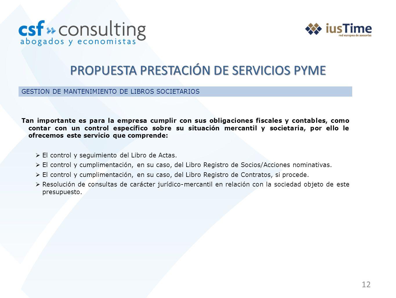 12 PROPUESTA PRESTACIÓN DE SERVICIOS PYME GESTION DE MANTENIMIENTO DE LIBROS SOCIETARIOS Tan importante es para la empresa cumplir con sus obligacione
