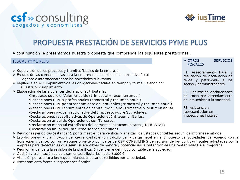 15 PROPUESTA PRESTACIÓN DE SERVICIOS PYME PLUS A continuación le presentamos nuestra propuesta que comprende las siguientes prestaciones. FISCAL PYME