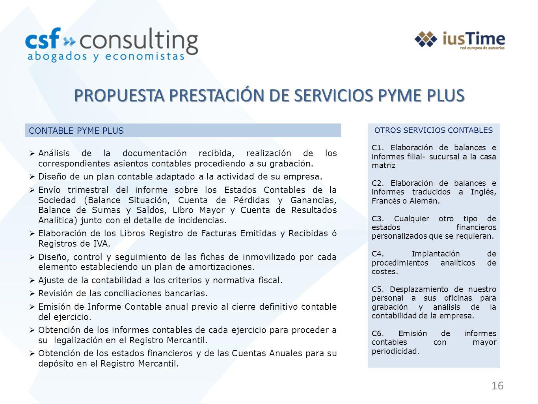 16 PROPUESTA PRESTACIÓN DE SERVICIOS PYME PLUS CONTABLE PYME PLUS Análisis de la documentación recibida, realización de los correspondientes asientos contables procediendo a su grabación.