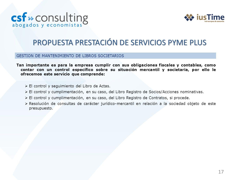 17 PROPUESTA PRESTACIÓN DE SERVICIOS PYME PLUS Tan importante es para la empresa cumplir con sus obligaciones fiscales y contables, como contar con un