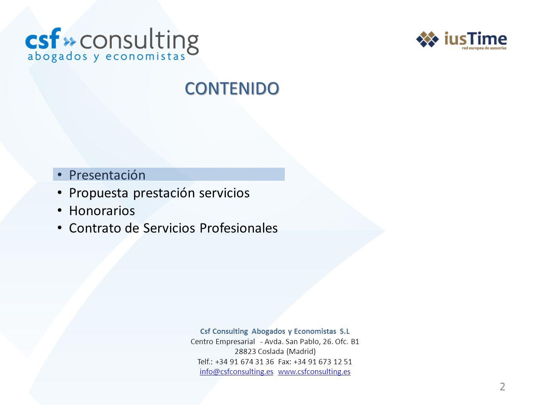 2 CONTENIDO Presentación Propuesta prestación servicios Honorarios Contrato de Servicios Profesionales Csf Consulting Abogados y Economistas S.L Centr